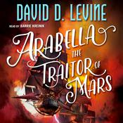 Arabella The Traitor of Mars by  David D. Levine audiobook