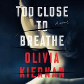 Too Close to Breathe by  Olivia Kiernan audiobook