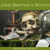 John Bartine's Watch by  Ambrose Bierce audiobook