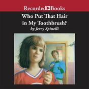 Who Put That Hair in My Toothbrush? by  Jerry Spinelli audiobook