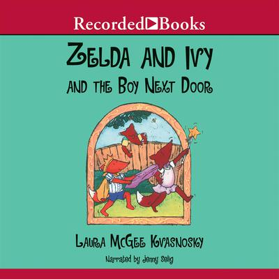 Zelda and Ivy and the Boy Next Door by Laura McGee Kvasnosky audiobook