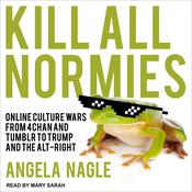 Kill All Normies by  Angela Nagle audiobook