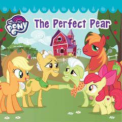 My Little Pony: The Perfect Pear by Hasbro audiobook
