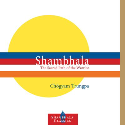 Shambhala: The Sacred Path of the Warrior by Chogyam Trungpa audiobook