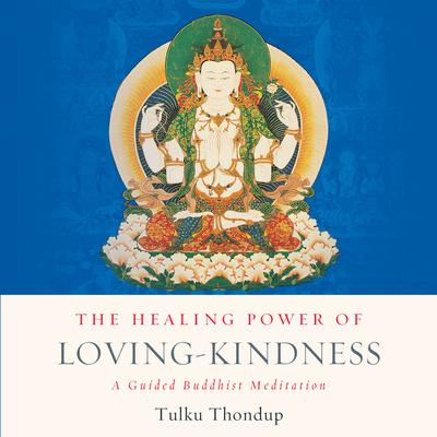 The Healing Power of Loving-Kindness by Tulku Thondup audiobook