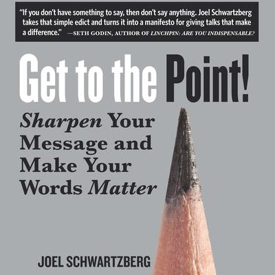 Get to the Point! by Joel Schwartzberg audiobook