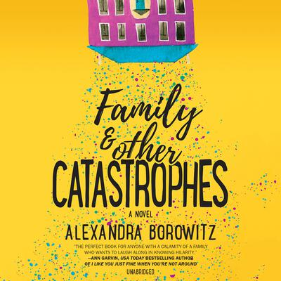 Family and Other Catastrophes by Alexandra Borowitz audiobook