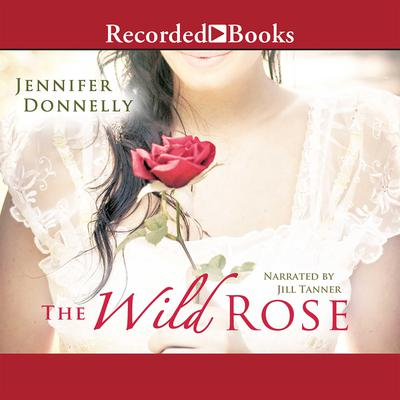 The Wild Rose by Jennifer Donnelly audiobook