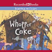 Whopper Cake by  Karma Wilson audiobook
