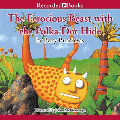 The Ferocious Beast with the Polka-Dot Hide by Betty Paraskevas audiobook