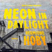 Neon in Daylight by  Hermione Hoby audiobook