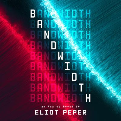 Bandwidth by Eliot Peper audiobook