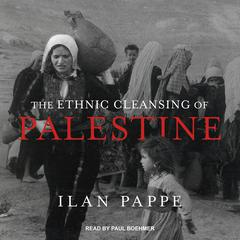 The Ethnic Cleansing of Palestine by Ilan Pappe audiobook