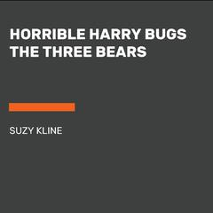 Horrible Harry Bugs the Three Bears by Suzy Kline audiobook