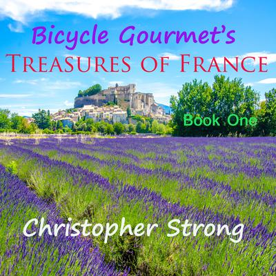 Bicycle Gourmet's Treasures of France - Book One by Christopher Strong audiobook