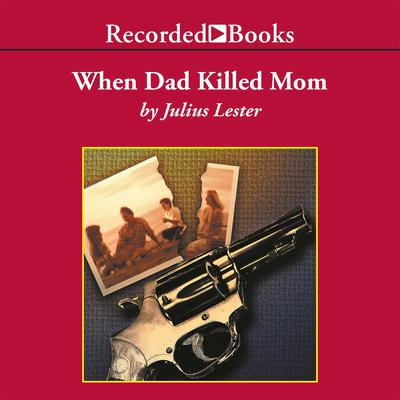 When Dad Killed Mom by Julius Lester audiobook