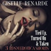 Tied Up, Turned On and Taken by  Giselle Renarde audiobook