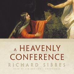 A Heavenly Conference by Richard Sibbes audiobook