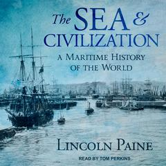 The Sea and Civilization by Lincoln Paine audiobook