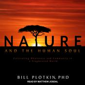 Nature and the Human Soul by  Bill Plotkin PhD audiobook