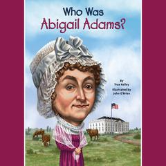 Who Was Abigail Adams? by True Kelley audiobook