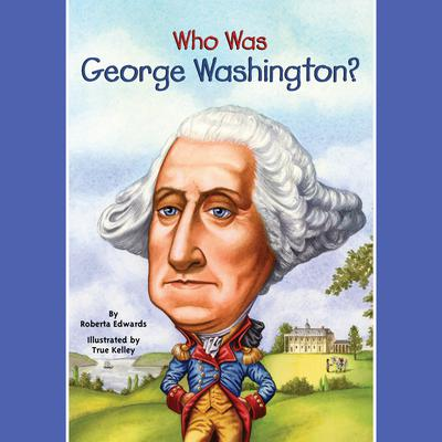 Who Was George Washington? by Roberta Edwards audiobook