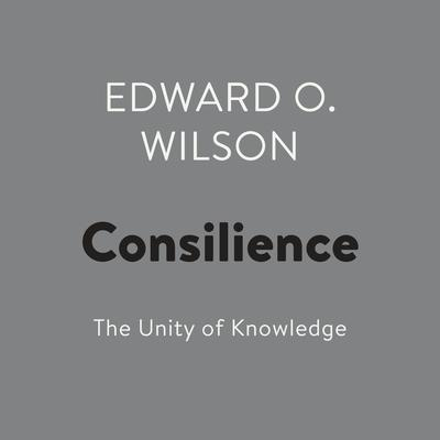 Consilience by Edward  O. Wilson audiobook