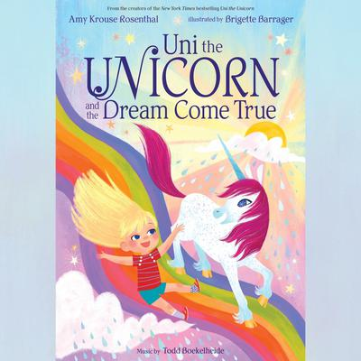 Uni the Unicorn and the Dream Come True by Amy  Krouse Rosenthal audiobook
