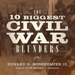 The 10 Biggest Civil War Blunders
