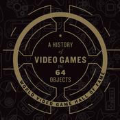 A History of Video Games in 64 Objects by  World Video Game Hall of Fame audiobook