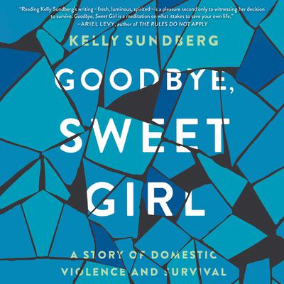 Goodbye, Sweet Girl by Kelly Sundberg audiobook