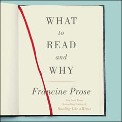 What to Read and Why by Francine Prose audiobook