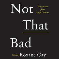 Not That Bad by Roxane Gay audiobook