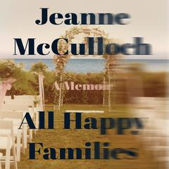 All Happy Families by Jeanne McCulloch audiobook