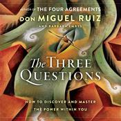 The Three Questions by  Don Miguel Ruiz Jr. audiobook