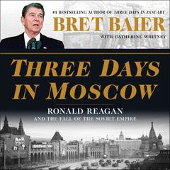 Three Days in Moscow by Bret Baier audiobook