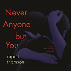 Never Anyone but You by Rupert Thomson audiobook