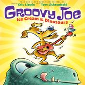 Groovy Joe: Ice Cream and Dinosaurs by  Eric Litwin audiobook