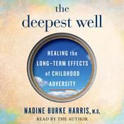 The Deepest Well by  Dr. Nadine Burke Harris audiobook