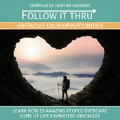 Follow It Thru: Obstacles Equal Opportunities by  Heather Andrews audiobook