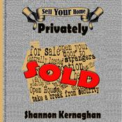 Sell Your Home Privately by  Shannon Kernaghan audiobook