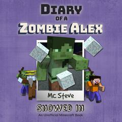 Diary of a Minecraft Zombie Alex Book 3: Snowed In (An Unofficial Minecraft Diary Book)