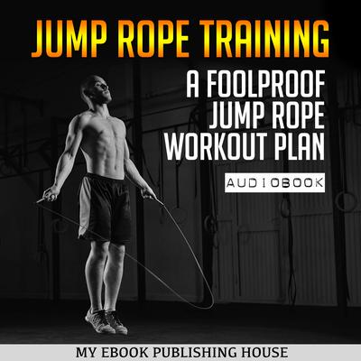 Jump Rope Training by My Ebook Publishing House audiobook