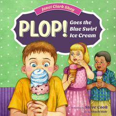 Plop! Goes the Blue Swirl Ice Cream by Janet Clark Shay audiobook