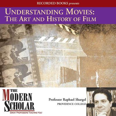 Understanding Movies: The Art and History of Films by Raphael Shargel audiobook