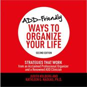 ADD-Friendly Ways to Organize Your Life Second Edition by  Judith Kolberg audiobook