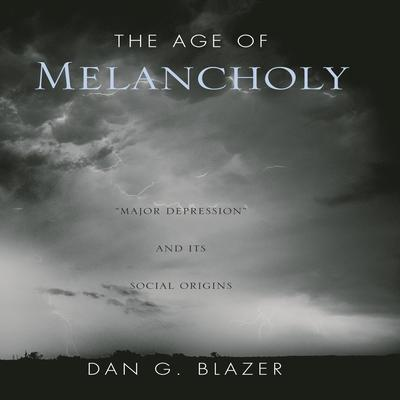 The Age of Melancholy by Dan G. Blazer audiobook