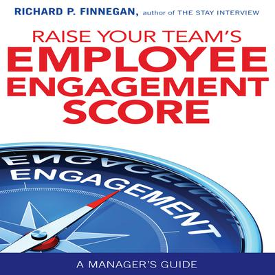Raise Your Team's Employee Engagement Score  by Richard P. Finnegan audiobook