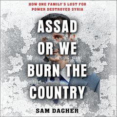 Assad, or We Burn the Country by Sam Dagher audiobook