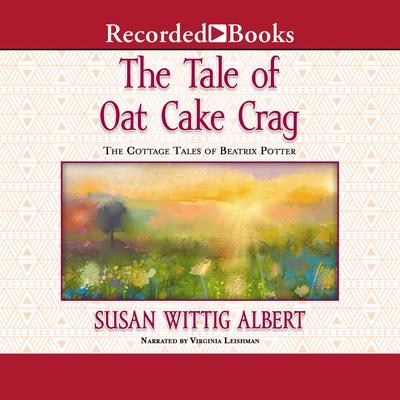 The Tale of Oat Cake Crag by Susan Wittig Albert audiobook